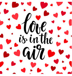 Love is in the air hand drawn brush pen lettering vector