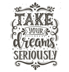 Take your dreams seriously Conceptual handwritten vector image