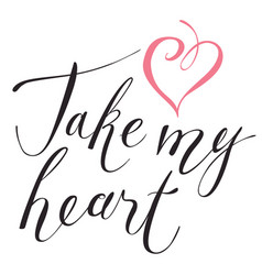 Inscription for valentine card take my heart vector