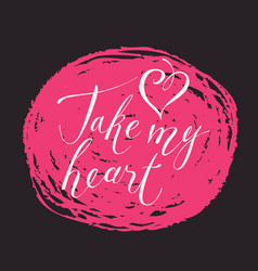 inscription for the valentine card take my heart vector image