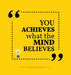 Inspirational motivational quote You achieves what vector