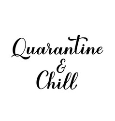 Quarantine and chill calligraphy hand lettering vector