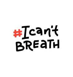 I cant brea- lettering quote protest banner vector