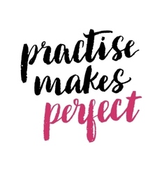 Practise makes perfect print vector image