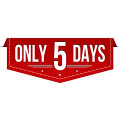 Only 5 days banner design vector