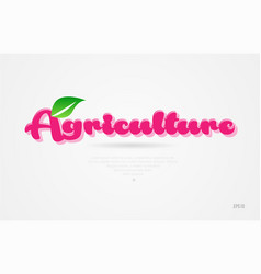 agriculture 3d word with a green leaf and pink vector image