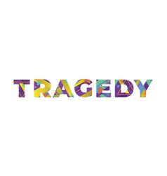 Tragedy concept retro colorful word art vector