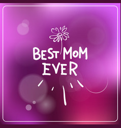 Best mom ever lettering over colorful bokeh vector