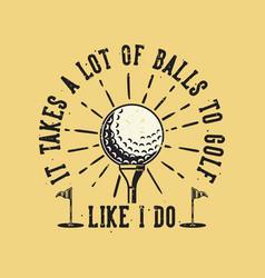 vintage slogan typography it takes a lot balls vector image