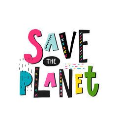 Save the planet earth shirt print quote lettering vector