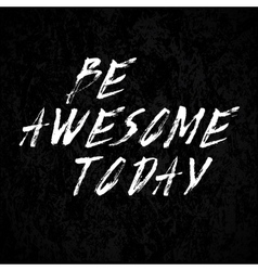 Be awesome today vector image