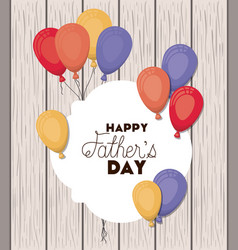 happy fathers day with balloons air party vector image