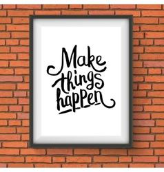 Make things happen motivational message vector
