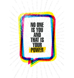 No one is you and that is your power inspiring vector