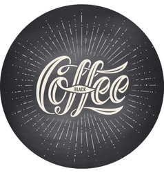 Hand-drawn lettering inscription Coffee Black on vector