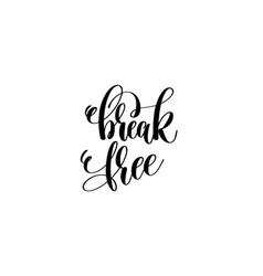break free - hand lettering inscription vector image