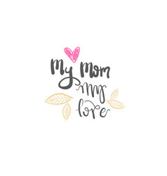 i love mom lettering isolated creative hand vector image