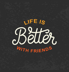 life is better with friends friendship day poster vector image