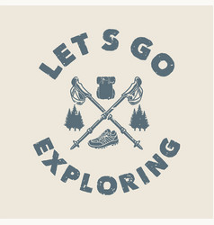 vintage slogan typography lets go exploring for t vector image