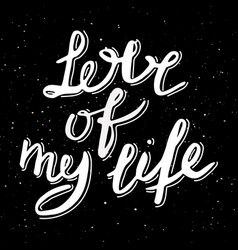 love of my life inspirational quote hand drawn vector image