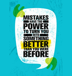 mistakes have the power to turn you into something vector image
