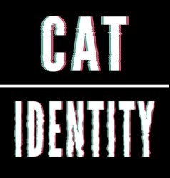 Cat identity slogan holographic and glitch vector