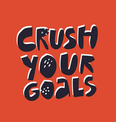 crush your goals hand drawn flat lettering vector image
