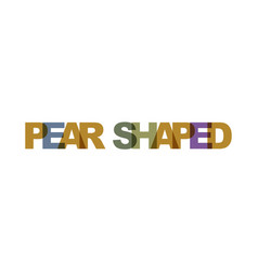 pear shaped phrase overlap color no transparency vector image