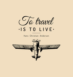Vintage retro airplane poster with to travel is to vector
