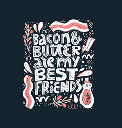 bacon and butter are my best friends lettering vector image