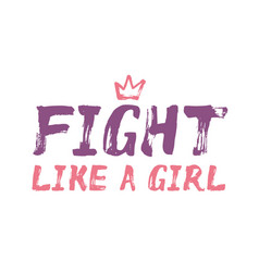 fight like a girl - unique hand painted text vector image