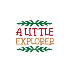 A little explorer quote lettering vector