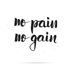 No pain no gain Hand lettered calligraphic design vector image