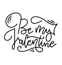 hand lettering quote - be my valentine - for vector image