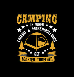 camping is when friend marshmallows camping vector image