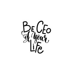 be ceo of your life hand lettering inscription vector image