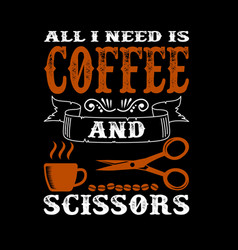 coffee quote and saying best for print graphic vector image