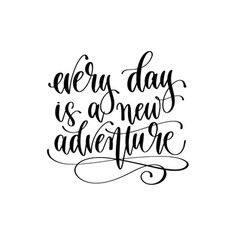 every day is a new adventure - travel lettering vector image