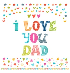 I love You Dad Happy Fathers Day celebration vector image