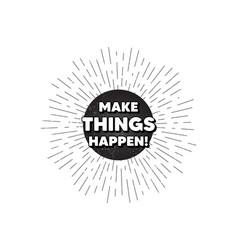 Make things happen motivation quote motivational vector