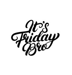 its friday bro hand written lettering vector image vector image