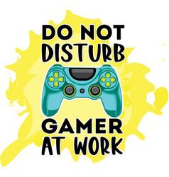 do not disturb gamer at work print joysrick vector image