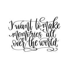 I want to make memories all over world vector