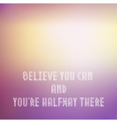 Motivational words concept of words Believe You vector