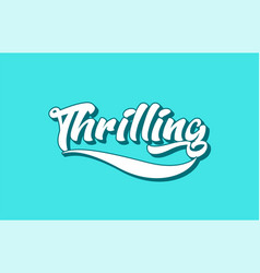 Thrilling hand written word text for typography vector
