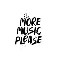 more music please inspirational lettering vector image
