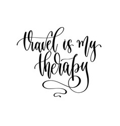 travel is my therapy - lettering inspiration text vector image