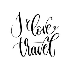 i love travel - travel lettering inspiration text vector image