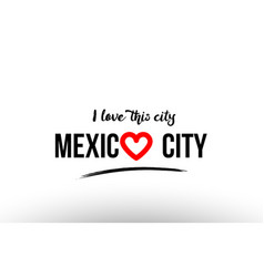 Mexico city city name love heart visit tourism vector