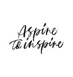 Aspire to inspire handwritten black calligraphy vector